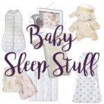 Baby Sleep Stuff You Need